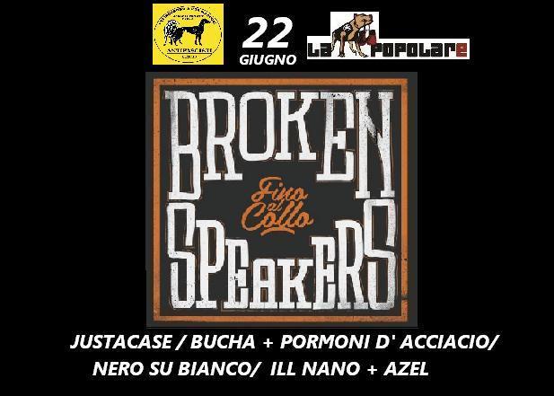 22 Giugno | Brokenspeakers, Justacase, Brucha + Pormoni d' acciaio, Nero su Bianco,Ill Nano, Azel!!