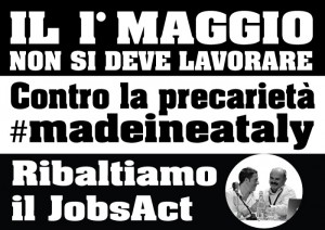 Il Primo Maggio non si deve lavorare! contro la precarietà #madeinEataly