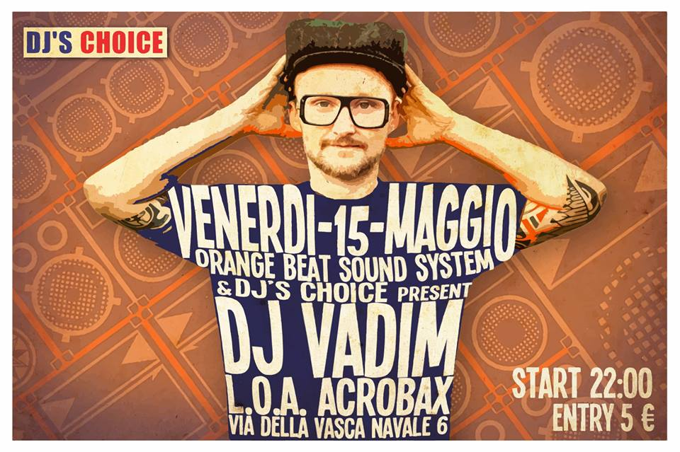 Venerdi 15 Maggio | DJ Vadim (DJ's Choice & Orange Beat Sound System)