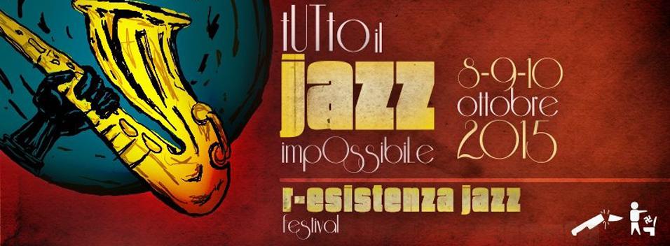 8-9-10 Ottobre   R-esistenza Jazz Festival. Tutto il Jazz impossibile