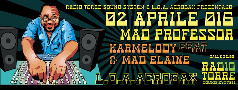 Sabato 2 Aprile/The madness of dub - Mad Professor feat. Karmelody & Mad Elaine