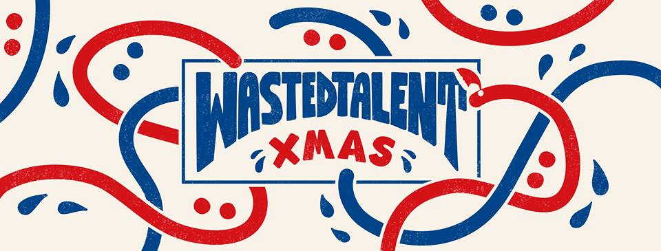 Sabato 17 e Domenica 18 Dicembre/Wasted Talent Xmas