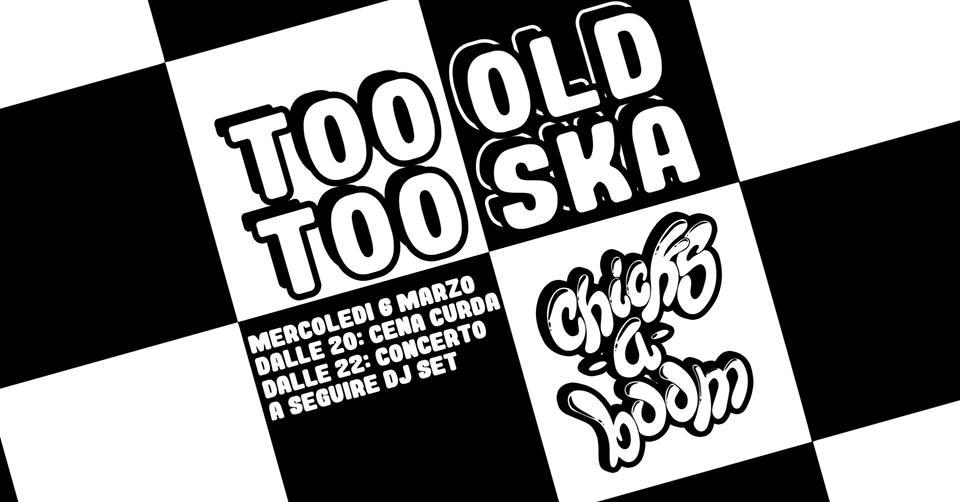 Martedì 6 Marzo/ Too Old Too Ska & Chicks-a-Boom