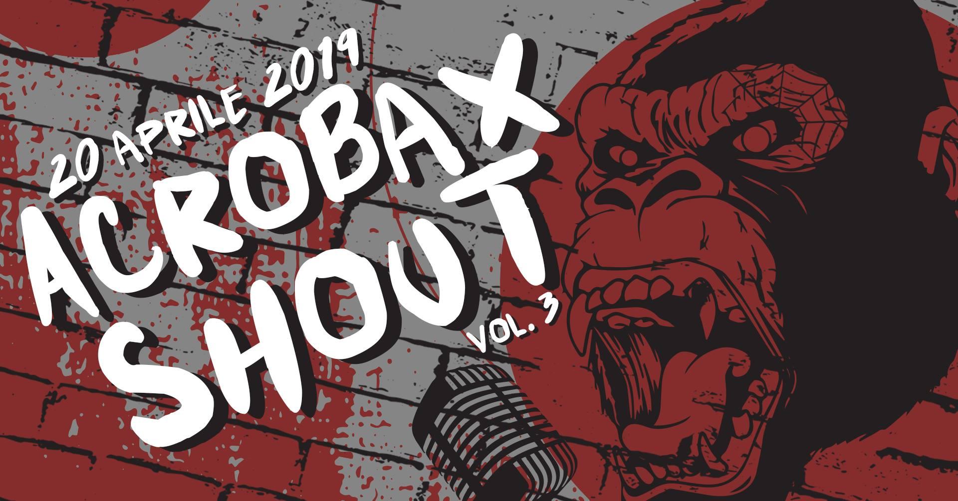 Sabato 20 Aprile/ Acrobax Shout vol.3